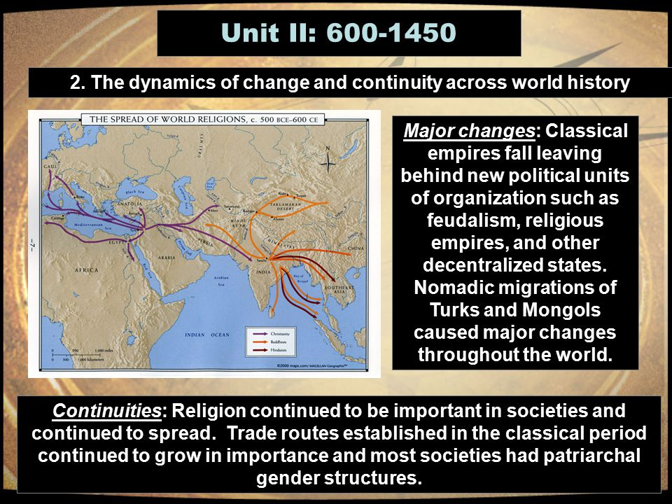 change and continuity chart 600 1450 ce After 900 ce, islam spread to southern europe, central and southeast asia, sub-saharan and east africa through missionaries and trade, and islamic traditions often mixed with local culture buddhism spread to southeast asia and central asia through missionaries, but it often adapted to local customs and mixed with other traditions.