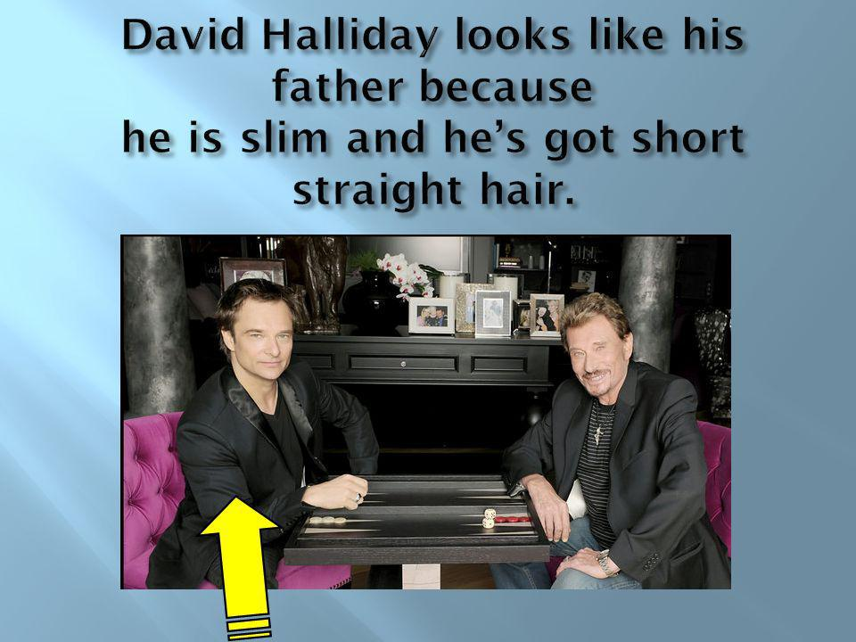 David Halliday looks like his father because he is slim and he's got short straight hair.
