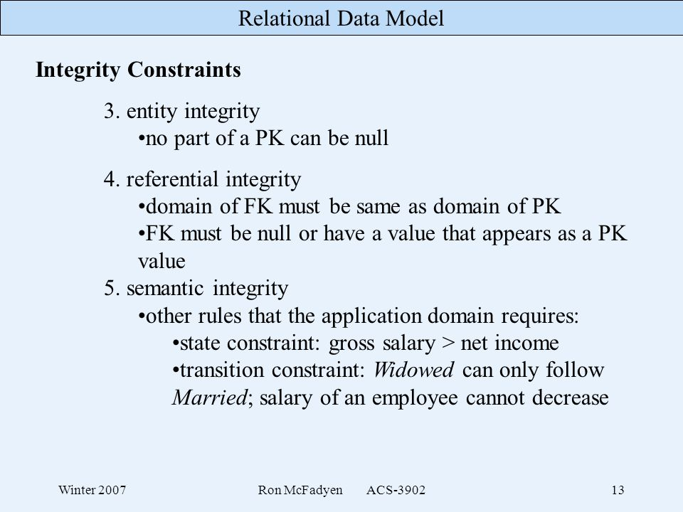 Integrity Constraints 3. entity integrity no part of a PK can be null