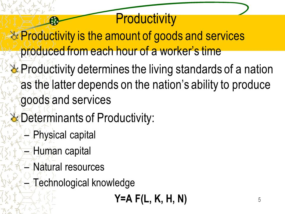 Productivity Productivity is the amount of goods and services produced from each hour of a worker's time.