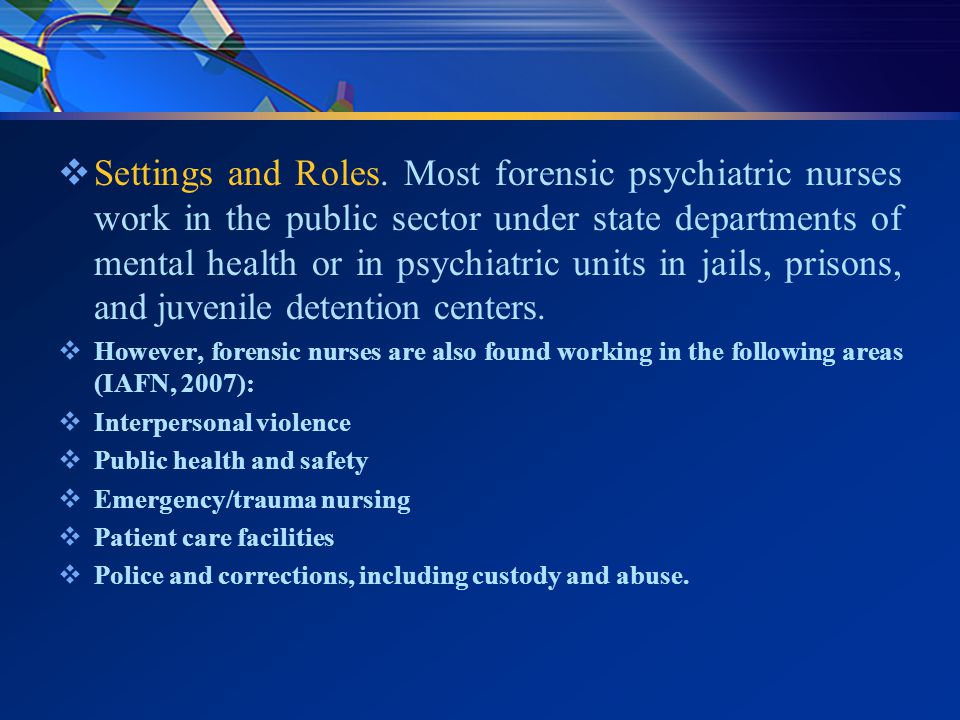 the role of psychiatric nurses in The psychiatric nurse's role in a correctional setting is unique the nurse may work as a staff nurse on an inpatient unit providing psychiatric nursing care to inmates or act as an outpatient nurse, providing evaluations, counseling or crisis intervention to inmates in the general population.
