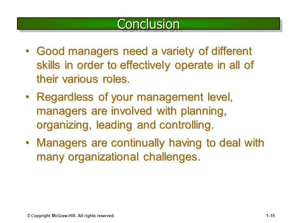 Conclusion Good managers need a variety of different skills in order to effectively operate in all of their various roles.