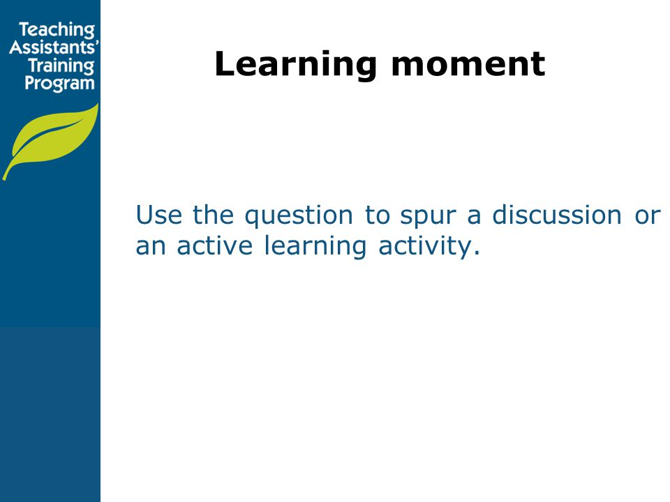 Learning moment Use the question to spur a discussion or an active learning activity.