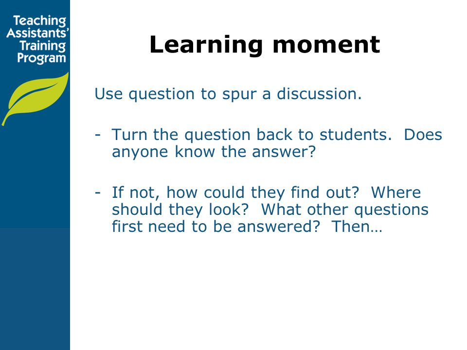 Learning moment Use question to spur a discussion.