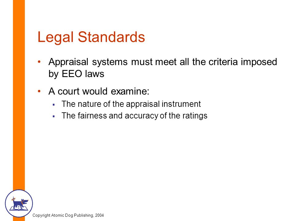 Legal Standards Appraisal systems must meet all the criteria imposed by EEO laws. A court would examine: