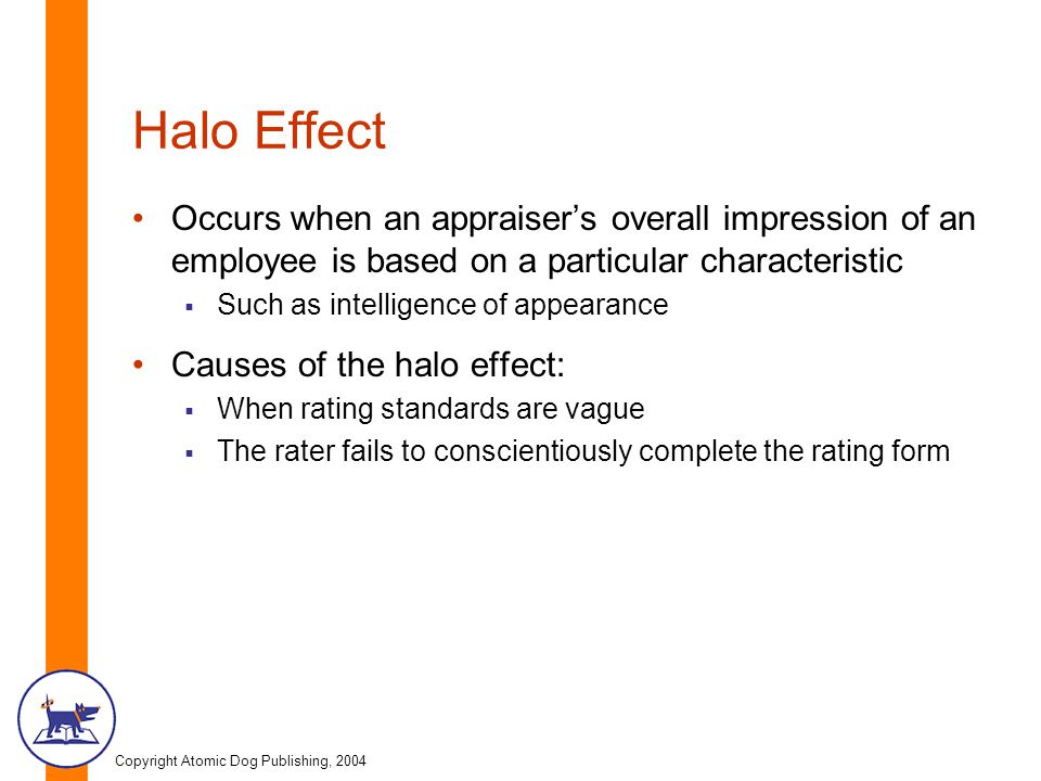 Halo Effect Occurs when an appraiser's overall impression of an employee is based on a particular characteristic.
