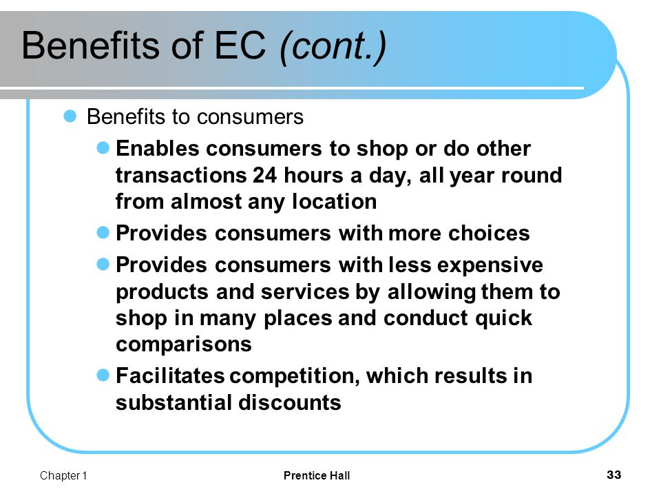 Benefits of EC (cont.) Allows quick delivery of products and services (in some cases) especially with digitized products.