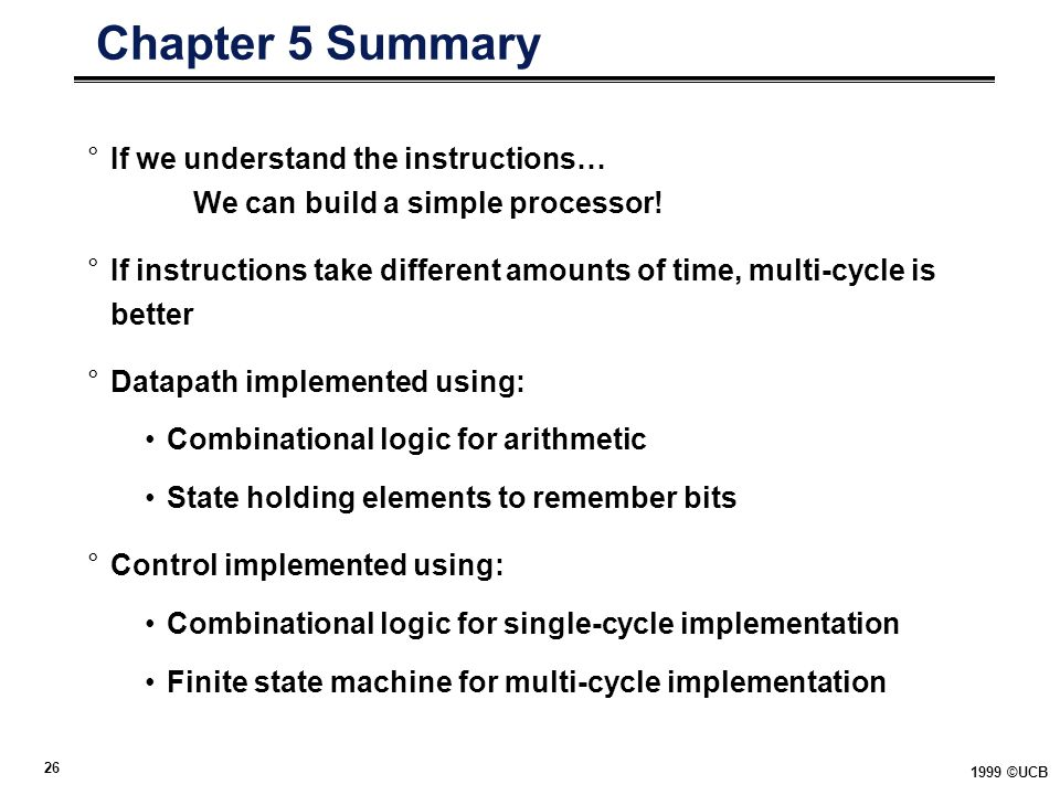 Chapter 5 Summary If we understand the instructions… We can build a simple processor!