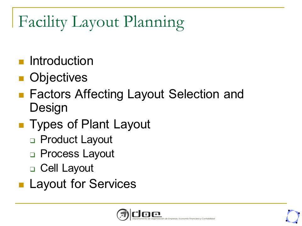 3 what are the objectives of a plant layout The overall objective of the plant layout is to design a physical arrangement that meets the required output quality and quantity most economically 3 lower investment on account of comparatively less number of machines and lower cost of general purpose machines 4 higher utilisation of production facilities 5 a high.