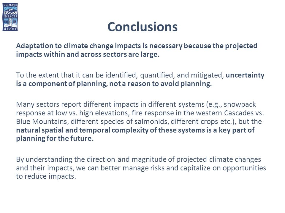 Conclusions Adaptation to climate change impacts is necessary because the projected impacts within and across sectors are large.