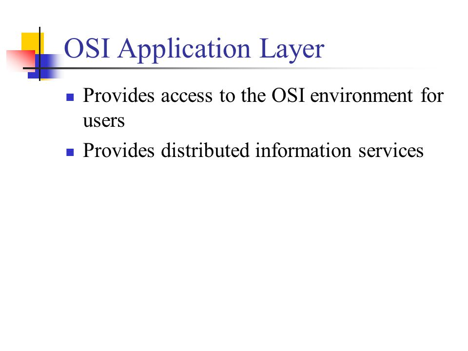 OSI Application Layer Provides access to the OSI environment for users