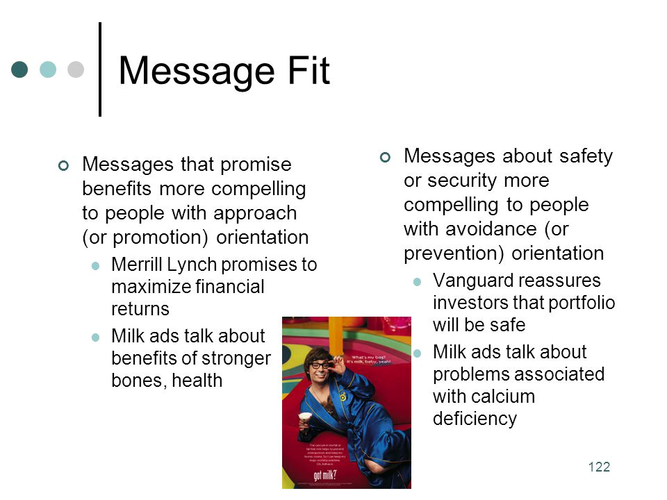 Message Fit Messages about safety or security more compelling to people with avoidance (or prevention) orientation.