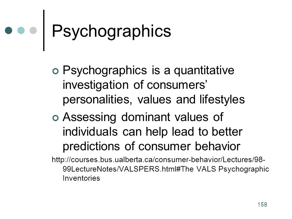 Psychographics Psychographics is a quantitative investigation of consumers' personalities, values and lifestyles.