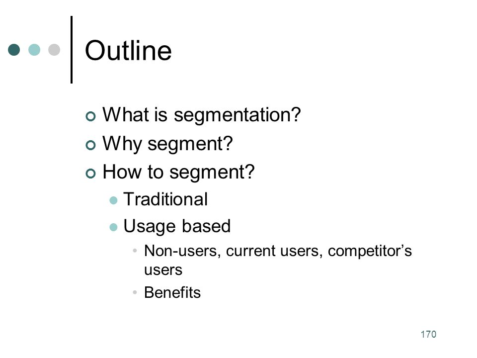 Outline What is segmentation Why segment How to segment Traditional