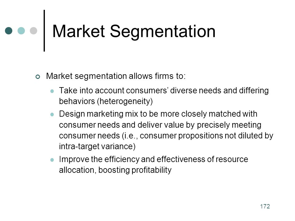 Market Segmentation Market segmentation allows firms to: