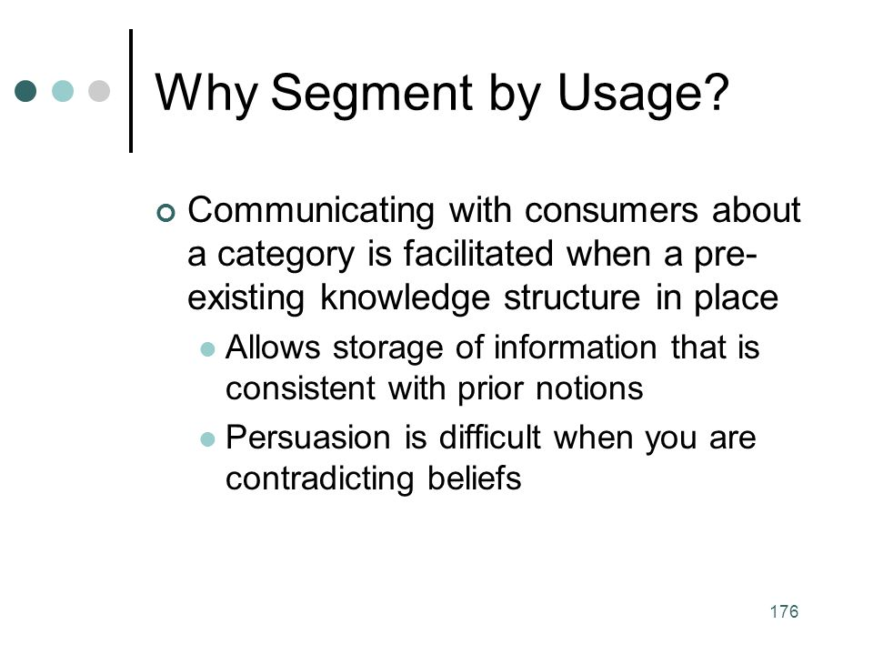 Why Segment by Usage Communicating with consumers about a category is facilitated when a pre-existing knowledge structure in place.