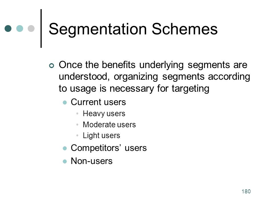 Segmentation Schemes Once the benefits underlying segments are understood, organizing segments according to usage is necessary for targeting.