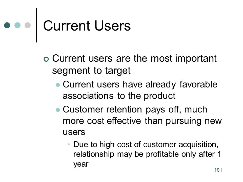 Current Users Current users are the most important segment to target