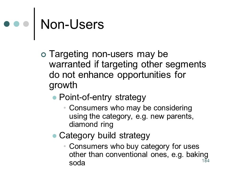 Non-Users Targeting non-users may be warranted if targeting other segments do not enhance opportunities for growth.