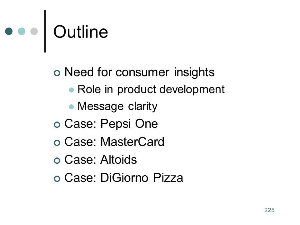 Outline Need for consumer insights Case: Pepsi One Case: MasterCard