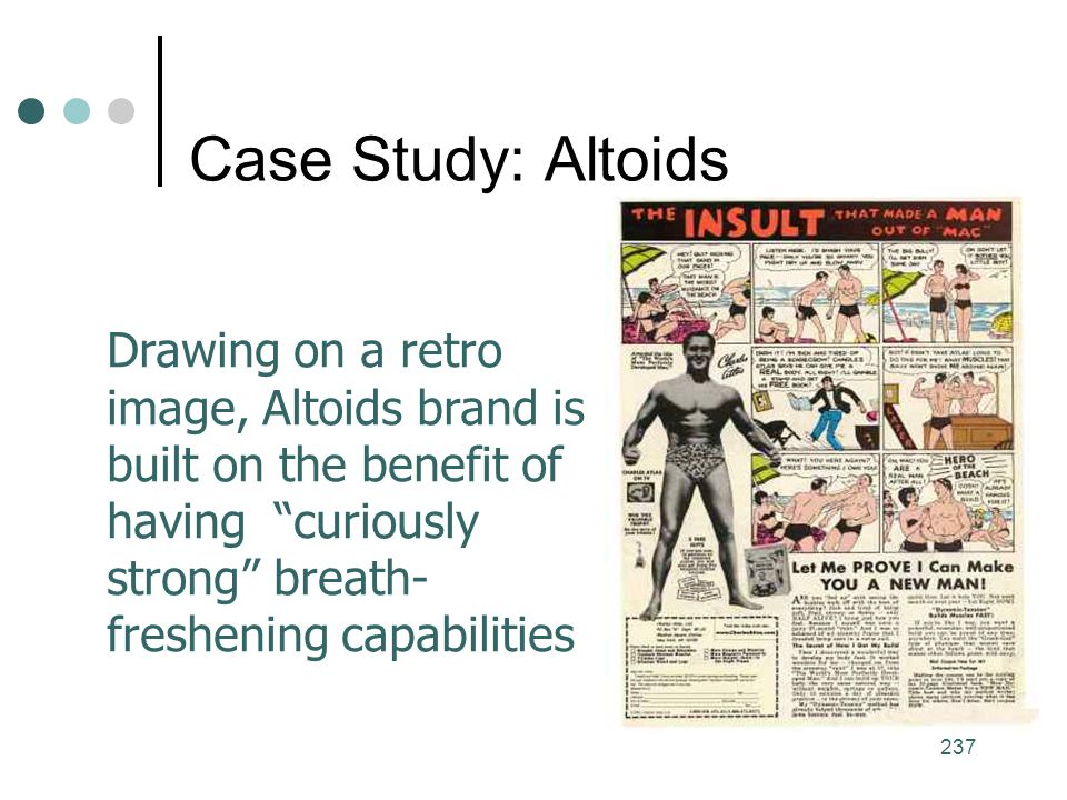 Case Study: Altoids Drawing on a retro image, Altoids brand is built on the benefit of having curiously strong breath-freshening capabilities.