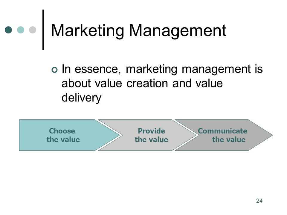 Marketing Management In essence, marketing management is about value creation and value delivery. Choose.