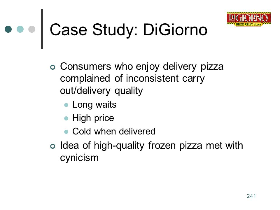 Case Study: DiGiorno Consumers who enjoy delivery pizza complained of inconsistent carry out/delivery quality.