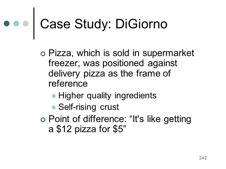 Case Study: DiGiorno Pizza, which is sold in supermarket freezer, was positioned against delivery pizza as the frame of reference.
