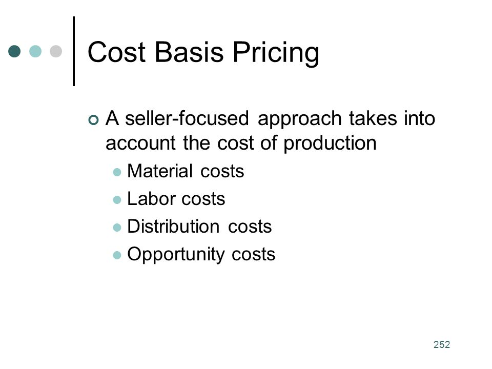 Cost Basis Pricing A seller-focused approach takes into account the cost of production. Material costs.