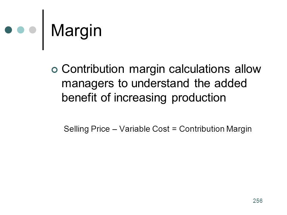 Selling Price – Variable Cost = Contribution Margin