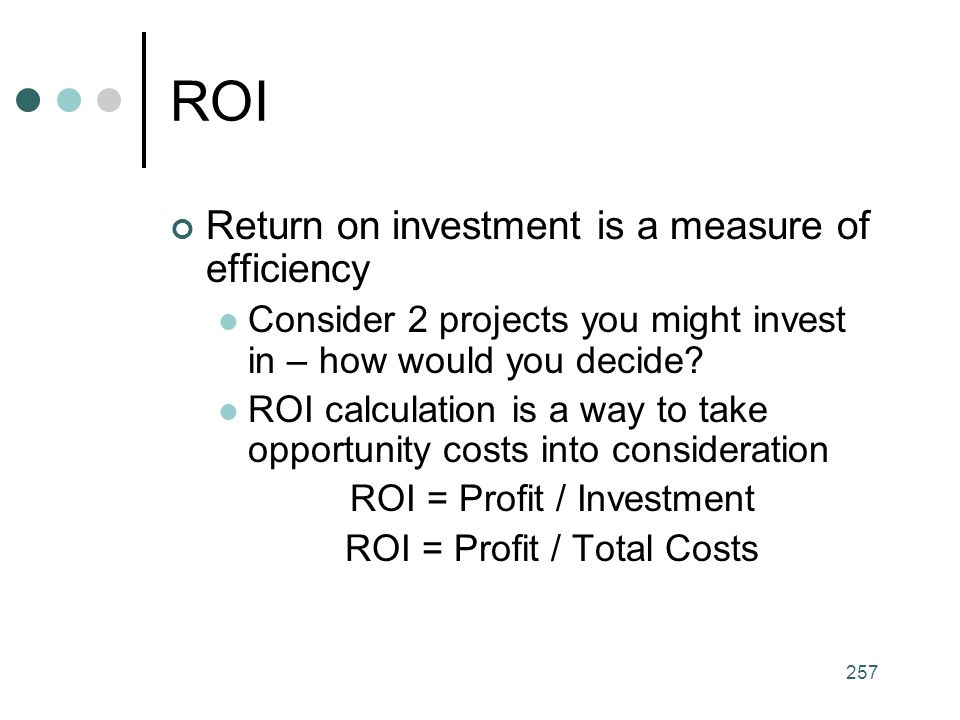 ROI Return on investment is a measure of efficiency