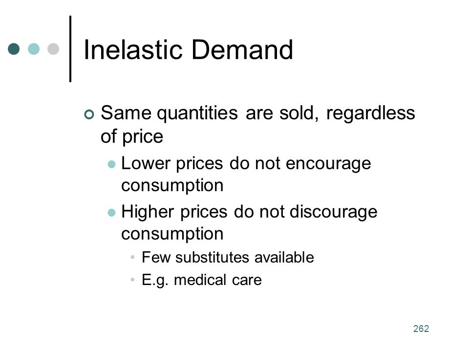 Inelastic Demand Same quantities are sold, regardless of price