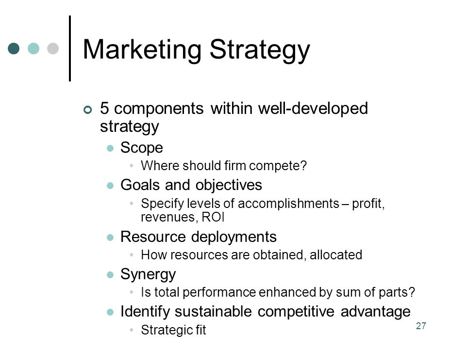 Marketing Strategy 5 components within well-developed strategy Scope