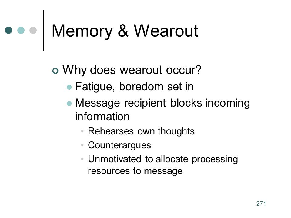 Memory & Wearout Why does wearout occur Fatigue, boredom set in