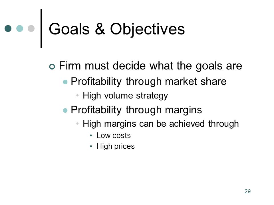 Goals & Objectives Firm must decide what the goals are