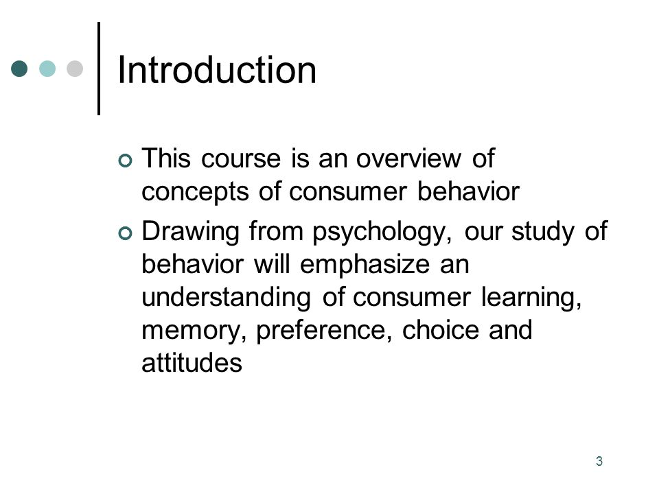 Introduction This course is an overview of concepts of consumer behavior.