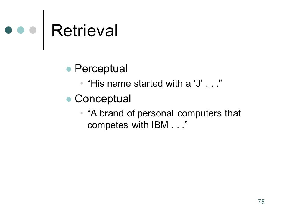 Retrieval Perceptual Conceptual His name started with a 'J' . . .