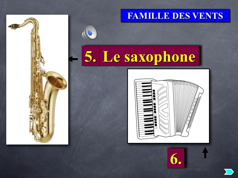FAMILLE DES VENTS 5. Le saxophone 6.