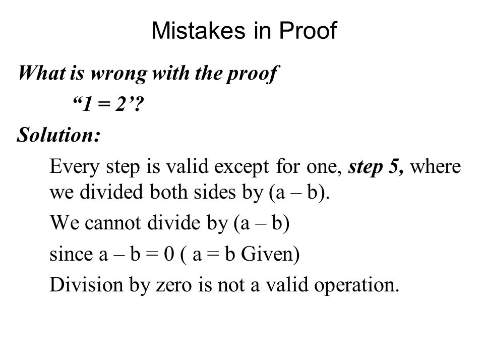 Mistakes in Proof What is wrong with the proof 1 = 2' Solution: