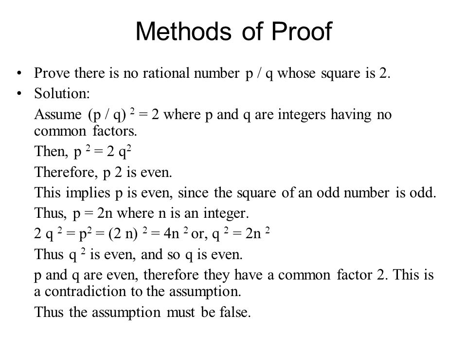 Methods of Proof Prove there is no rational number p / q whose square is 2. Solution: