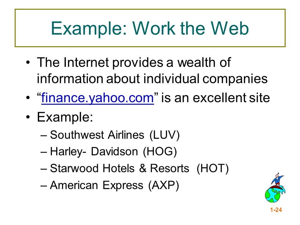 Example: Work the Web The Internet provides a wealth of information about individual companies. finance.yahoo.com is an excellent site.