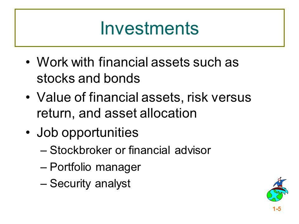 Investments Work with financial assets such as stocks and bonds