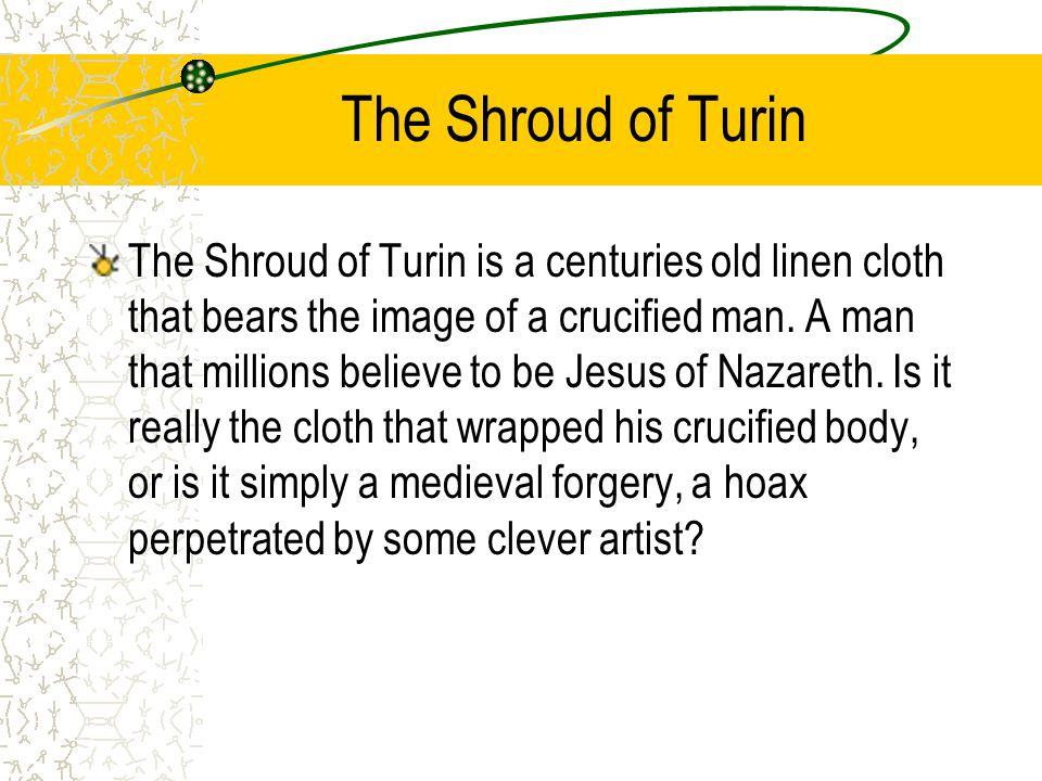 the shroud of turin essay – page limit of 1-2- no limitations on references- please answer these question and provide the (facts) and your (opinion) as a separate paragraph if possible:3.