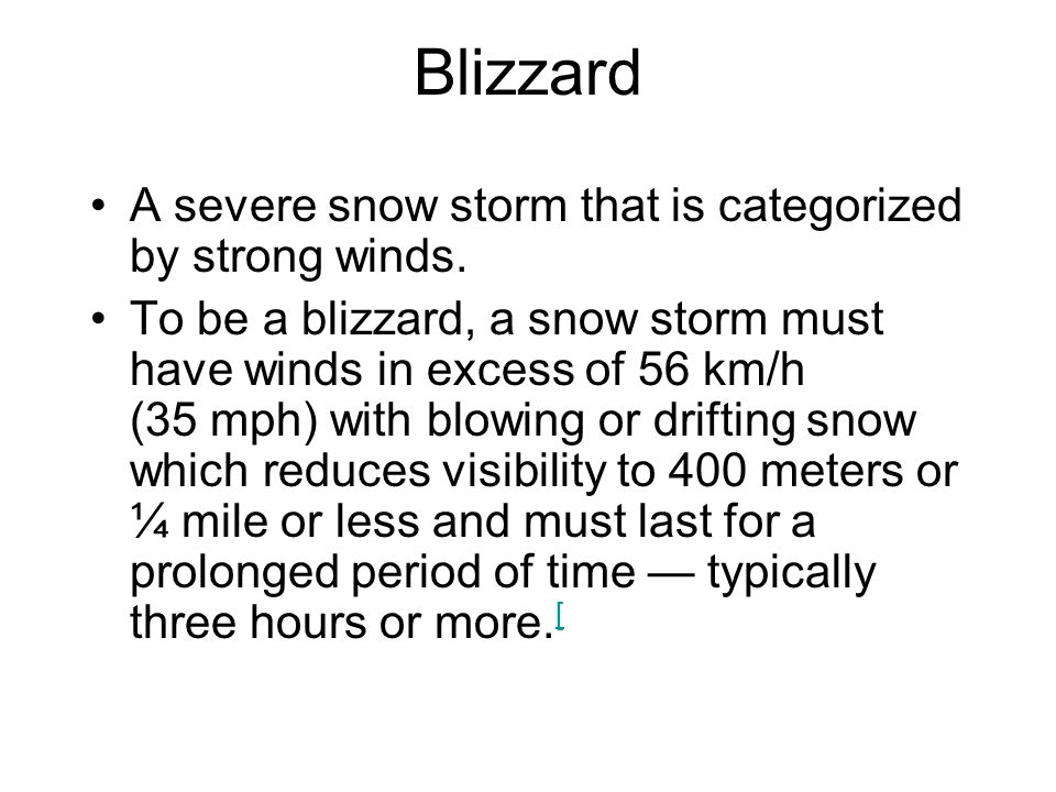 Blizzard A severe snow storm that is categorized by strong winds.