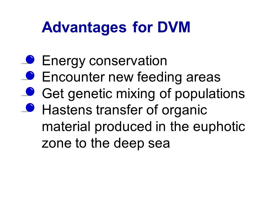 Advantages for DVM Energy conservation Encounter new feeding areas