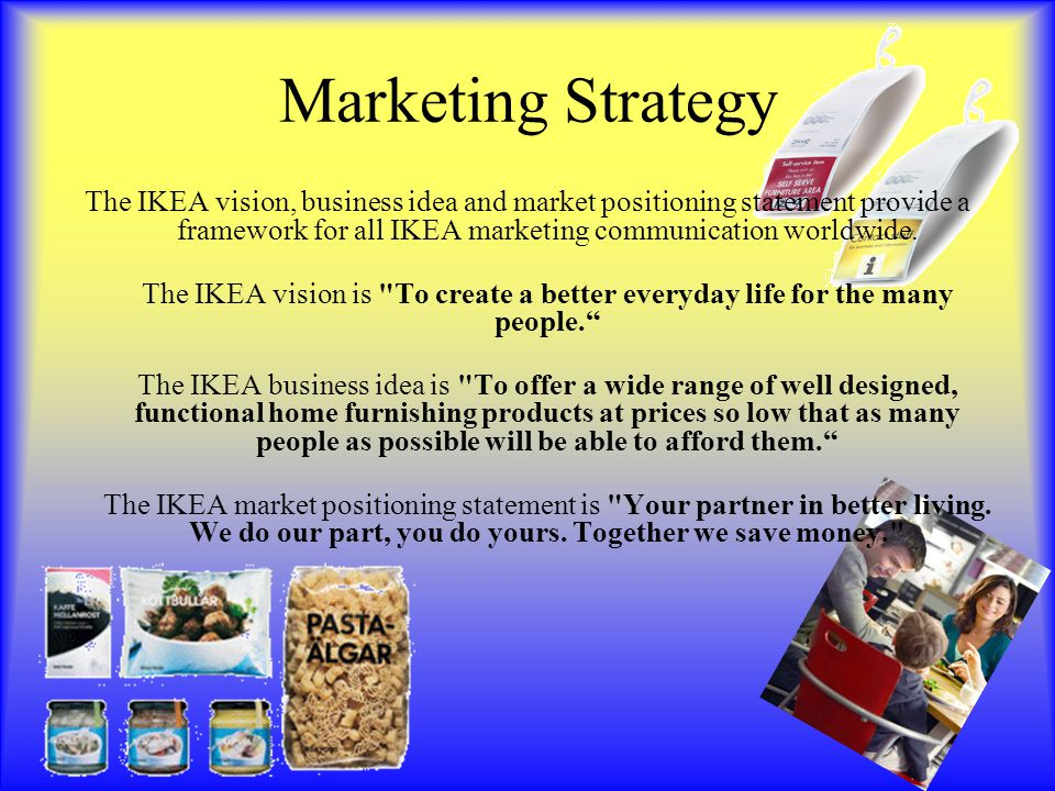 ikea communication strategy Ikea communication case study published on december 9, 2015  and business strategy ikea's business model is to sell the products to the most possible number of people this, ikea argues.