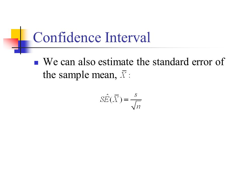 Confidence Interval We can also estimate the standard error of the sample mean,