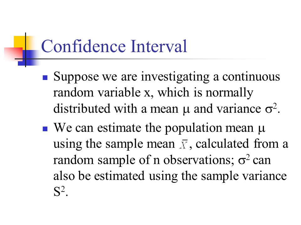 Confidence Interval Suppose we are investigating a continuous random variable x, which is normally distributed with a mean  and variance 2.