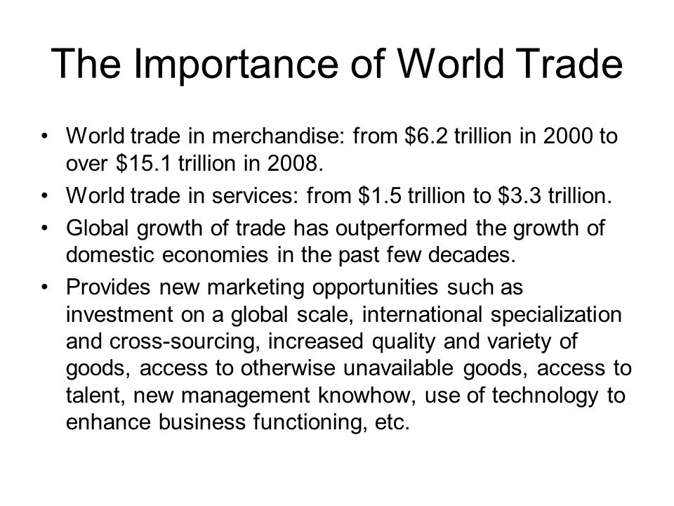 importance of international trade International trade between different countries is an important factor in raising  living standards, providing employment and enabling consumers.