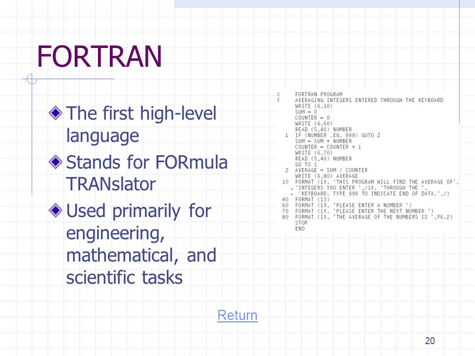 FORTRAN The first high-level language Stands for FORmula TRANslator